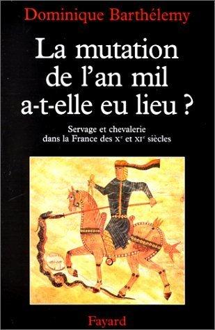 La mutation de l'an mil a-t-elle eu lieu ? : servage et chevalerie dans la France des Xe et XIe siècles de Dominique Barthélemy | Les nouveautés de la médiathèque | Scoop.it