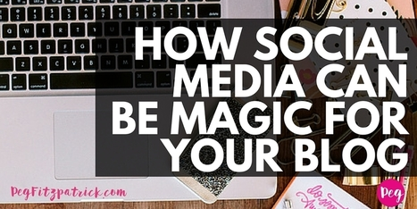 How Social Media Can Be Magic For Your Blog | Social Media Journal | Scoop.it