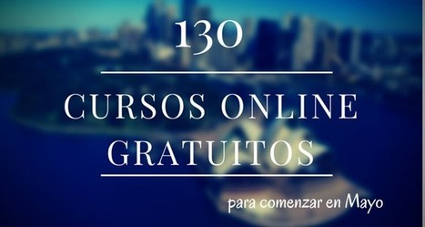 130 cursos universitarios, online y gratuitos que inician en mayo | Revista digital de Norman Trujillo | Scoop.it