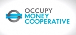 The Occupy Movement Is Launching A Money Cooperative | CooperativesDev | Scoop.it