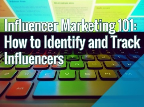 Influencer Marketing 101 - How to Identify and Track Influencers (Part 1) | Influence Marketing Strategy | Scoop.it
