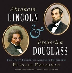 Abraham Lincoln & Frederick Douglass by Freedman - Kiss the Book | Dr. Peggy Sharp's Top Ten Book Picks for 2013 | Scoop.it