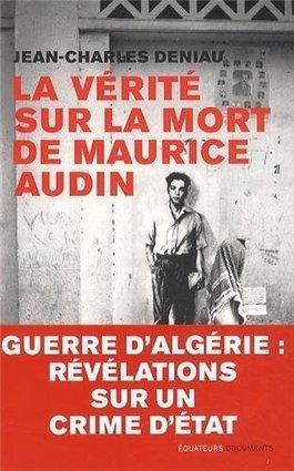 Guerre d'Algérie : la vérité sur la mort de Maurice Audin révélée dans un livre | Les livres - actualités et critiques | Scoop.it