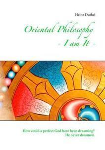 Oriental Philosophy - I am It. - How could a perfect God have been dreaming? He never dreamed. von Duthel, Heinz (eBook) - Buch24.de | Book Bestseller | Scoop.it