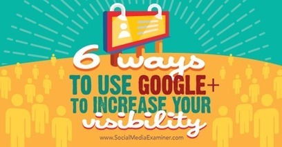 6 Ways to Use Google+ to Increase Your Visibility | E-Learning | Scoop.it