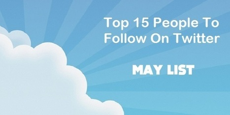 15 Top People On Twitter To Follow – May   Blogging, Social Media, Marketing, Entrepreneurs   Scoop.it