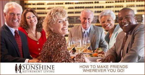 How to Make Friends Wherever You Go - Sunshine Retirement Living | Retirement Lifestyles | Scoop.it