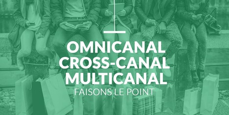 Multicanal, Cross-canal & Omnicanal : Définitions et Exemples | Marketing Mobile, omnicanal, cross canal, | Scoop.it