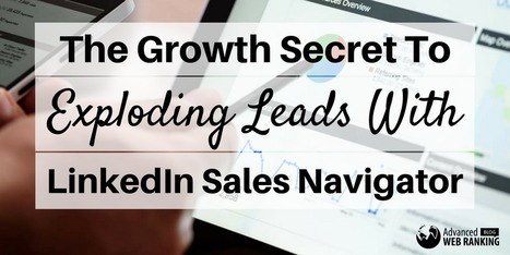 The Growth Secret To Exploding Leads With LinkedIn Sales Navigator | SEO | Scoop.it