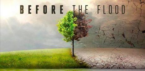 Punto di non ritorno, Before The Flood. Il docufilm con Leonardo Di Caprio | SCIENTIFICAMENTE | Scoop.it