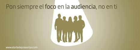 El arte de presentar » Hazlo siempre pensando en la audiencia, no en ti | Comunicaciones y ventas exitosas | Scoop.it