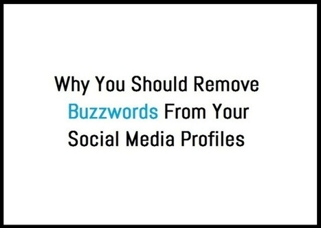 Why You Should Remove Buzzwords From Your Social Media Profiles | Web Content Enjoyneering | Scoop.it