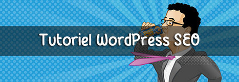 WordPress SEO : Le guide complet sur ce plugin indispensable | Au fil du Web | Scoop.it