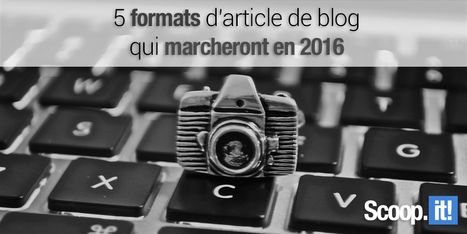 5 formats d'article de blog qui marcheront en 2016 | Numérique & pédagogie | Scoop.it
