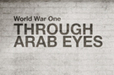 World War One Through Arab Eyes | Walkerteach History | Scoop.it