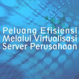 Peluang Efisiensi Melalui Virtualisasi Server Perusahaan | Informasi Menarik di Indonesia | Scoop.it