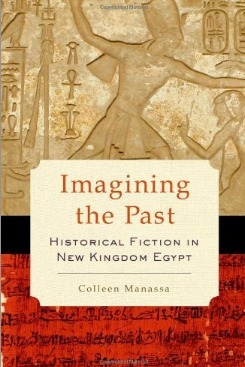 """""""Imagining the Past: Historical Fiction in New Kingdom Egypt"""", by Colleen Manassa 