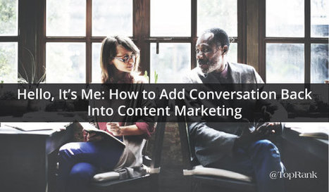 How to Add Conversation Back Into Content Marketing | Wood Street Content Marketing Collection | Scoop.it
