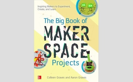 The Big Book of Makerspace Projects - GeekDad | iPads, MakerEd and More  in Education | Scoop.it