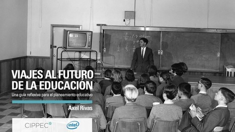 Viajes al futuro de la educación, por Axel Rivas (CIPPEC) | Educacion, ecologia y TIC | Scoop.it