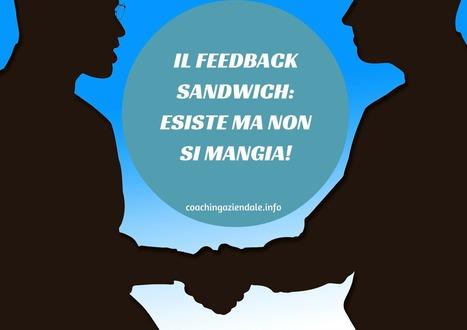 IL FEEDBACK SANDWICH: ESISTE MA NON SI MANGIA! - Coaching aziendale   Coaching Aziendale e Crescita personale   Scoop.it