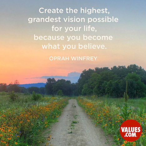 """""""Create the highest, grandest vision possible for your life, because you become what you believe."""" 