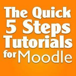 The Quick 5-Steps Tutorials for Moodle | Are you a Moodler? | Scoop.it