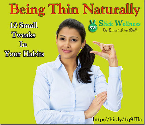 Being Thin Naturally: 10 Small Tweaks In Your Habits | Life, Love, Personal Development and Family | Scoop.it