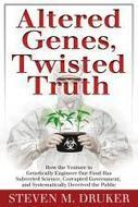 Altered Genes, Twisted Truth | YOUR FOOD, YOUR HEALTH: Latest on BiotechFood, GMOs, Pesticides, Chemicals, CAFOs, Industrial Food | Scoop.it