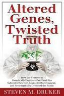 Altered Genes, Twisted Truth | YOUR FOOD, YOUR HEALTH: #Biotech #GMOs #Pesticides #Chemicals #FactoryFarms #CAFOs #BigFood | Scoop.it