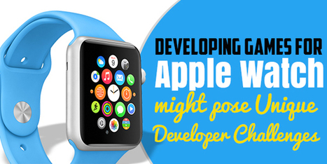 Developing Games for Apple Watch Might Pose Unique Developer Challenges | Xperts InfoSoft Pvt. Ltd. | Technology and Gadgets latest news | Scoop.it