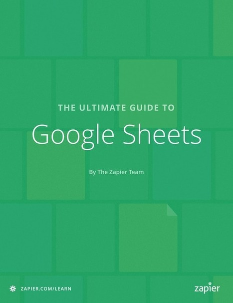 The Ultimate Guide to Google Sheets - free download from Zapier | Matemática e não só! | Scoop.it