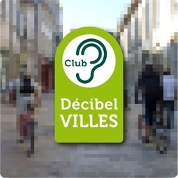 Club Décibel Villes | DESARTSONNANTS - CRÉATION SONORE ET ENVIRONNEMENT - ENVIRONMENTAL SOUND ART - PAYSAGES ET ECOLOGIE SONORE | Scoop.it