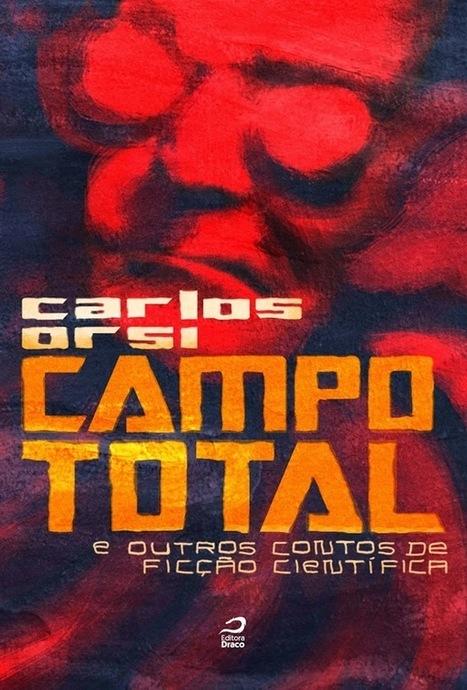 Almanaque da Arte Fantástica Brasileira: Campo Total e Outros Contos de Ficção Científica, Carlos Orsi | Paraliteraturas + Pessoa, Borges e Lovecraft | Scoop.it