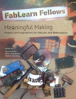 FREE e-Book: Meaningful Making: Projects and Inspirations for FabLabs and Makerspaces | FabLearn Fellows | Education | Scoop.it