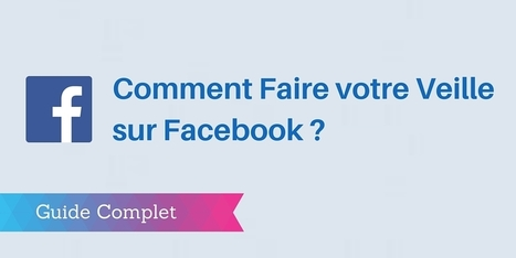 Faire votre Veille sur #Facebook : le Guide Complet | digitalcuration | Scoop.it
