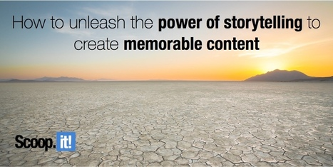 How to unleash the power of storytelling to create memorable content for your readers | Digital Storytelling | Scoop.it