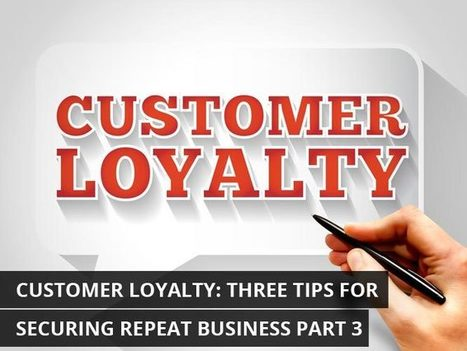 Customer Loyalty: Three Tips for Securing Repeat Business Part 3 | KenKindtSignworld | Scoop.it