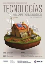 Tecnologías para Casas y Hoteles Ecológicos - PUCP | Instituto de Ciencias de la Naturaleza, Territorio y Energías Renovables | Nuevos implementos de tecnologicas en la construccion de cuerpos ecologicos | Scoop.it