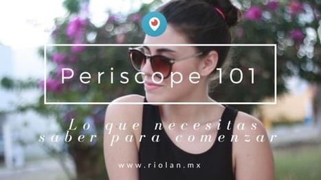 Periscope: Cómo usar Periscope para mi negocio | Riolan | Redes Sociales - Social Media Marketing | Scoop.it