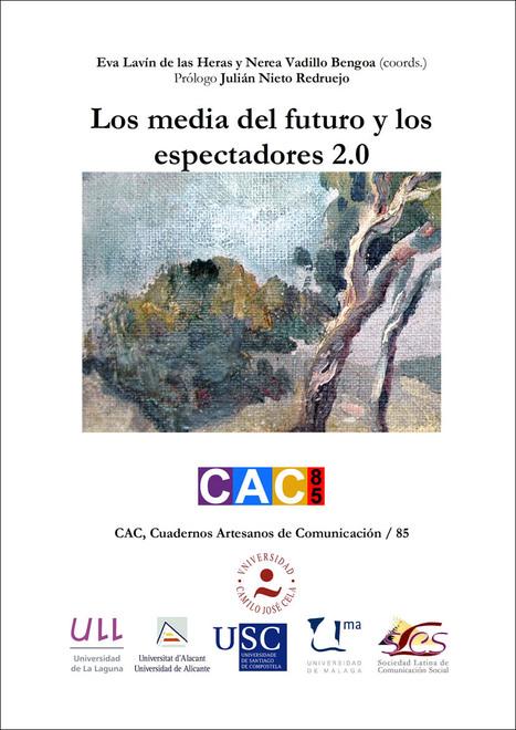 Los media del futuro y los espectadores 2.0 / Eva Lavín de las Heras y Nerea Vadillo Bengoa (Coordinadoras) | Comunicación en la era digital | Scoop.it