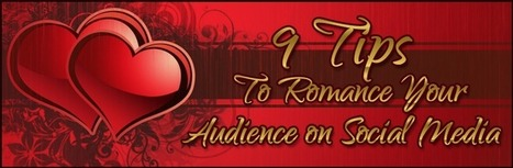 9 Tips to Romance Your Audience on Social Media | All about Business | Scoop.it