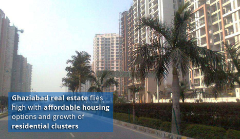 Ghaziabad Real Estate Flies High with Affordable Housing Options and Growth of Residential Cluster | LandCraft Real Estate Developers Ghaziabad | Scoop.it