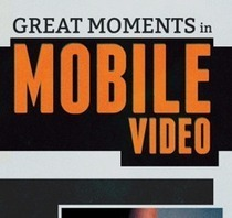 Great Moments in Mobile Video | digital marketing strategy | Scoop.it