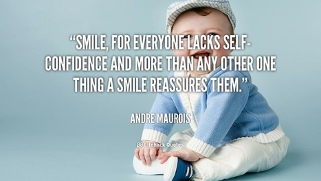 Smile, for Everyone Lacks Self-Confidence. – Andre Maurois | MILE Development | Scoop.it