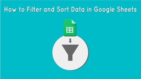 How to Filter and Sort Data in Google Sheets | The Gooru | Using Google Drive in the classroom | Scoop.it