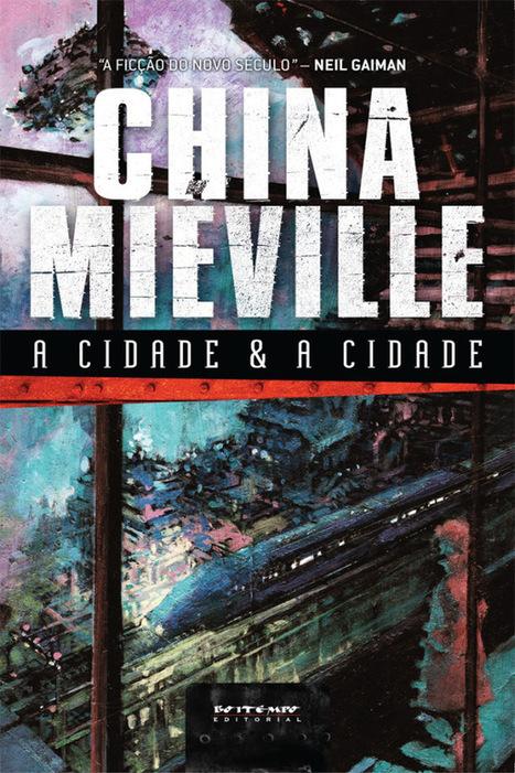 A Cidade e a Cidade de China Miéville: resenha com cointreau | Ficção científica literária | Scoop.it