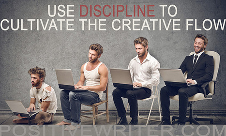 Use Discipline to Cultivate the Creative Flow | Positive Writer | Design, Photography, and Creativity | Scoop.it