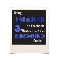 Using Images on Facebook - 3 Ways to Create & Track Engaging Content | Visual Content Strategy | Scoop.it
