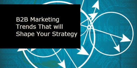 B2B Marketing Trends That Will Shape Your Strategy - Anders Pink | Marketing | Scoop.it